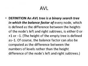 AVL DEFINITION An AVL tree is a binary