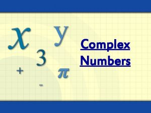 Complex Numbers Complicated Complex does not mean complicated