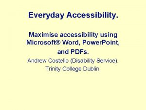 Everyday Accessibility Maximise accessibility using Microsoft Word Power