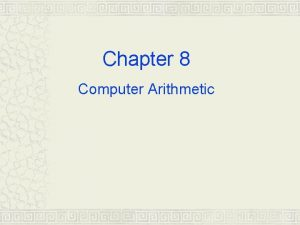Chapter 8 Computer Arithmetic 8 1 Unsigned Notation