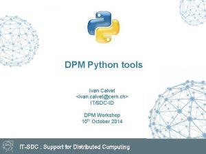 DPM Python tools Ivan Calvet ivan calvetcern ch
