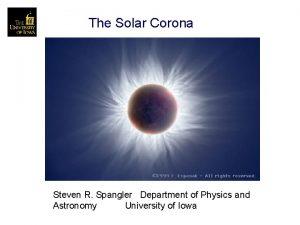 The Solar Corona Steven R Spangler Department of
