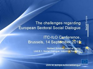 The challenges regarding European Sectoral Social Dialogue ITCILO