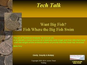 Tech Talk Want Big Fish Fish Where the