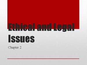 Ethical and Legal Issues Chapter 2 A legal