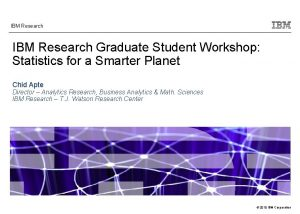 IBM Research Communications IBMIBM Research Graduate Student Workshop