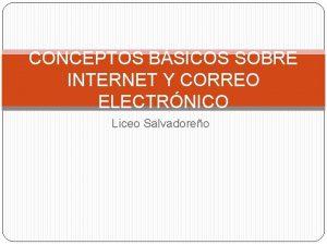 CONCEPTOS BSICOS SOBRE INTERNET Y CORREO ELECTRNICO Liceo