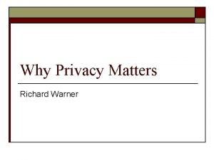 Why Privacy Matters Richard Warner Privacy and Government