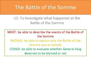 The Battle of the Somme LO To investigate