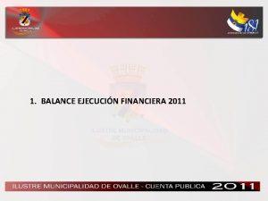 1 BALANCE EJECUCIN FINANCIERA 2011 1 BALANCE EJECUCIN