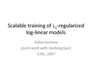 Scalable training of L 1 regularized loglinear models