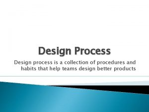 Design Process Design process is a collection of
