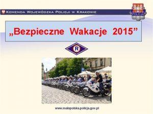 Bezpieczne Wakacje 2015 W okresie letniego wypoczynku maopolska