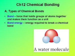 Ch 12 Chemical Bonding A Types of Chemical