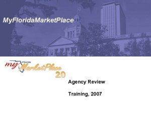 My Florida Market Place Agency Review Training 2007