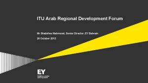 ITU Arab Regional Development Forum Mr Shabkhez Mahmood