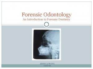 Forensic Odontology An Introduction to Forensic Dentistry JESSICA