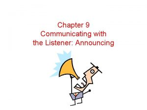 Chapter 9 Communicating with the Listener Announcing Communicating
