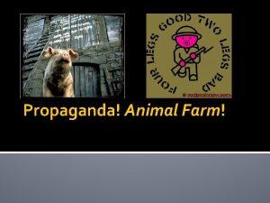 Propaganda Animal Farm What is propaganda Propaganda is