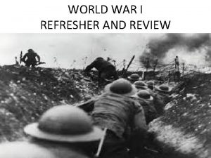 WORLD WAR I REFRESHER AND REVIEW MAIN CAUSES