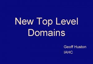 New Top Level Domains Geoff Huston IAHC Top