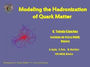 Modeling the Hadronization of Quark Matter G Toledo