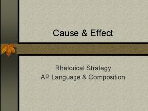 Cause Effect Rhetorical Strategy AP Language Composition The