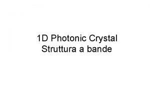 1 D Photonic Crystal Struttura a bande Riprendiamo