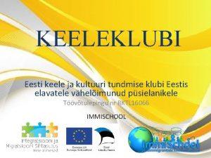 KEELEKLUBI Eesti keele ja kultuuri tundmise klubi Eestis