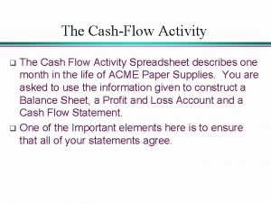 The CashFlow Activity The Cash Flow Activity Spreadsheet