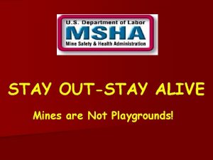 STAY OUTSTAY ALIVE Mines are Not Playgrounds Mines
