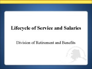 Lifecycle of Service and Salaries Division of Retirement