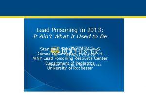 Lead Poisoning in 2013 It Aint What It