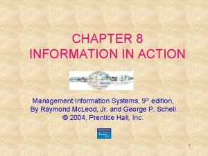 CHAPTER 8 INFORMATION IN ACTION Management Information Systems