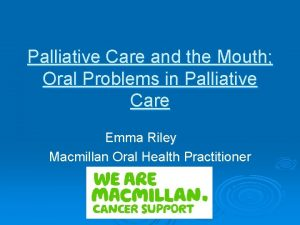 Palliative Care and the Mouth Oral Problems in