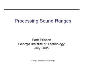 Processing Sound Ranges Barb Ericson Georgia Institute of