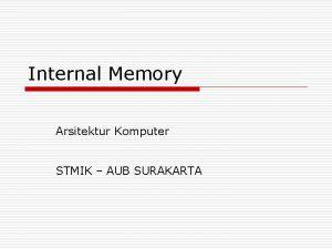Internal Memory Arsitektur Komputer STMIK AUB SURAKARTA Tipetipe
