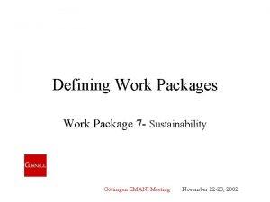 Defining Work Packages Work Package 7 Sustainability Gttingen