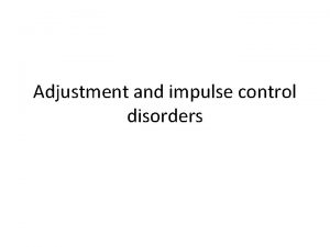 Adjustment and impulse control disorders Adjustment and impulse