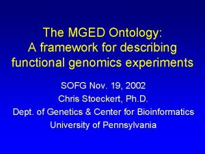 The MGED Ontology A framework for describing functional