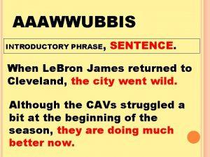 AAAWWUBBIS INTRODUCTORY PHRASE SENTENCE When Le Bron James
