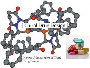 Chiral Drug Design History Importance of Chiral Drug