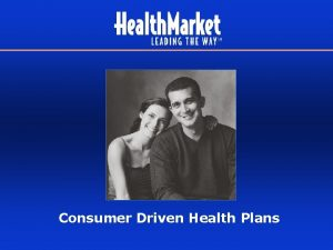 Consumer Driven Health Plans Todays Marketplace Managed Care