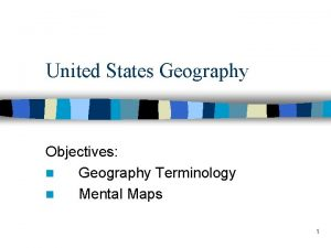 United States Geography Objectives n Geography Terminology n