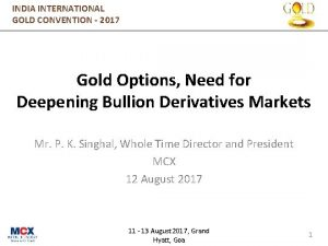 INDIA INTERNATIONAL GOLD CONVENTION 2017 Gold Options Need