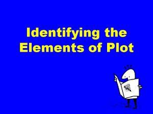 Identifying the Elements of Plot Plot definition Plot