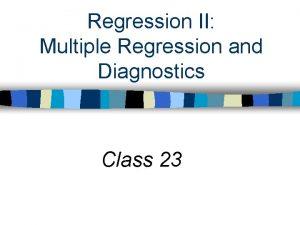Regression II Multiple Regression and Diagnostics Class 23