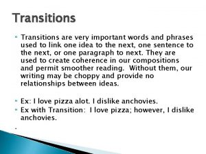 Transitions Transitions are very important words and phrases