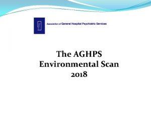 The AGHPS Environmental Scan 2018 ENVIRONMENTAL SCAN PROJECT
