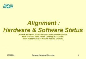 Alignment Hardware Software Status Henrich Heitmann Julien Marque